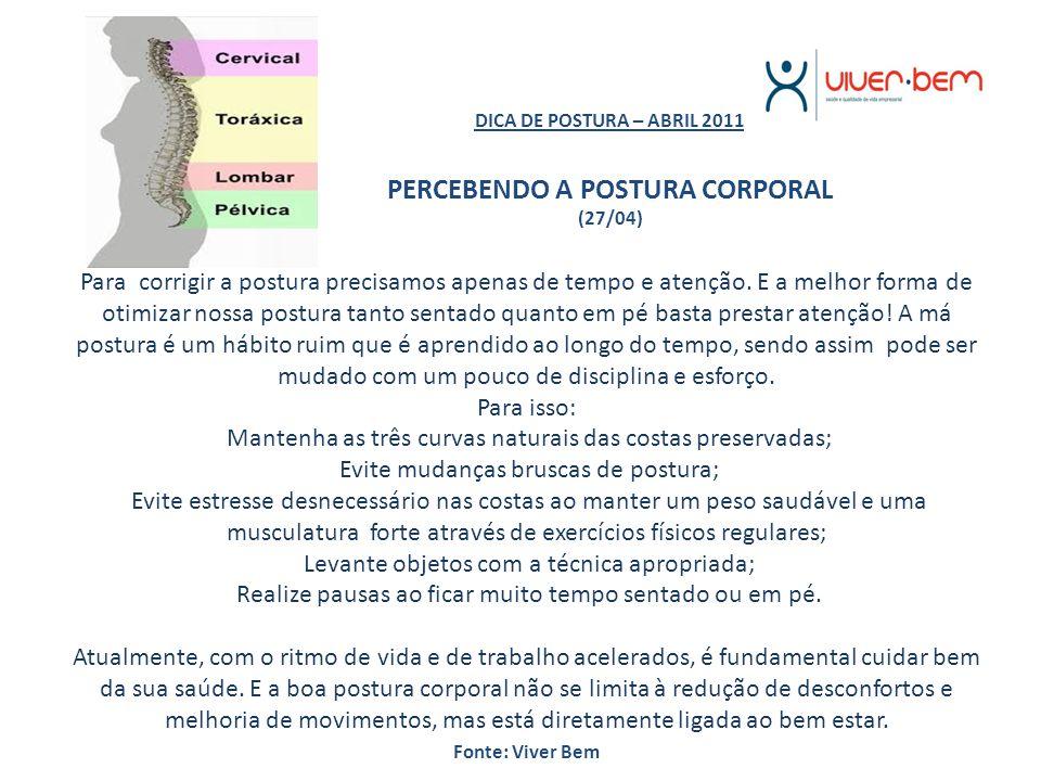 DICA DE POSTURA – ABRIL 2011 PERCEBENDO A POSTURA CORPORAL (27/04) Para corrigir a postura precisamos apenas de tempo e atenção. E a melhor forma de o