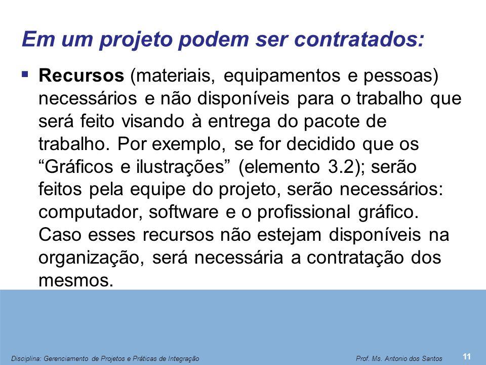 Em um projeto podem ser contratados:  Recursos (materiais, equipamentos e pessoas) necessários e não disponíveis para o trabalho que será feito visan