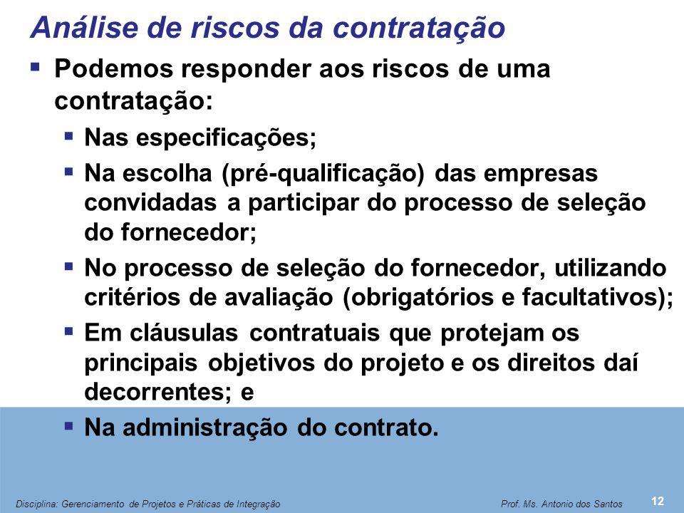 Análise de riscos da contratação  Podemos responder aos riscos de uma contratação:  Nas especificações;  Na escolha (pré-qualificação) das empresas