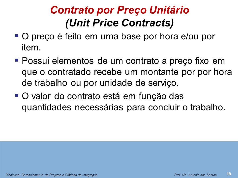 Contrato por Preço Unitário (Unit Price Contracts)  O preço é feito em uma base por hora e/ou por item.  Possui elementos de um contrato a preço fix
