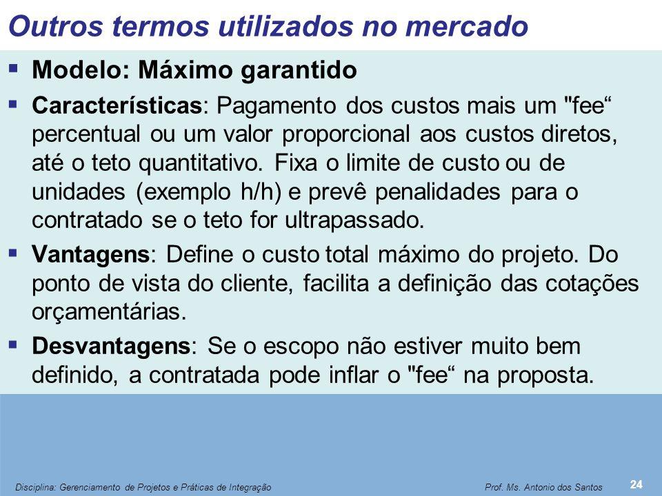 Outros termos utilizados no mercado  Modelo: Máximo garantido  Características: Pagamento dos custos mais um