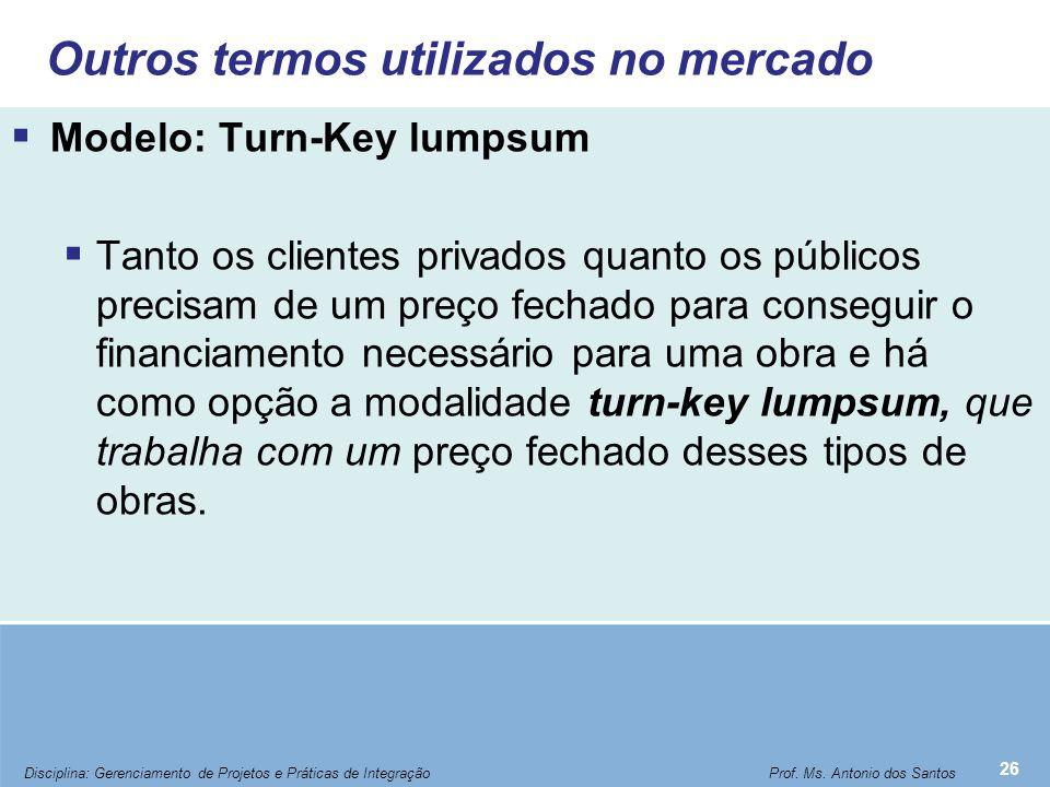 Outros termos utilizados no mercado  Modelo: Turn-Key lumpsum  Tanto os clientes privados quanto os públicos precisam de um preço fechado para conse