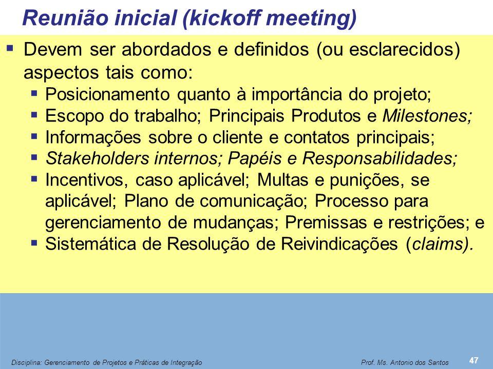 Reunião inicial (kickoff meeting)  Devem ser abordados e definidos (ou esclarecidos) aspectos tais como:  Posicionamento quanto à importância do pro