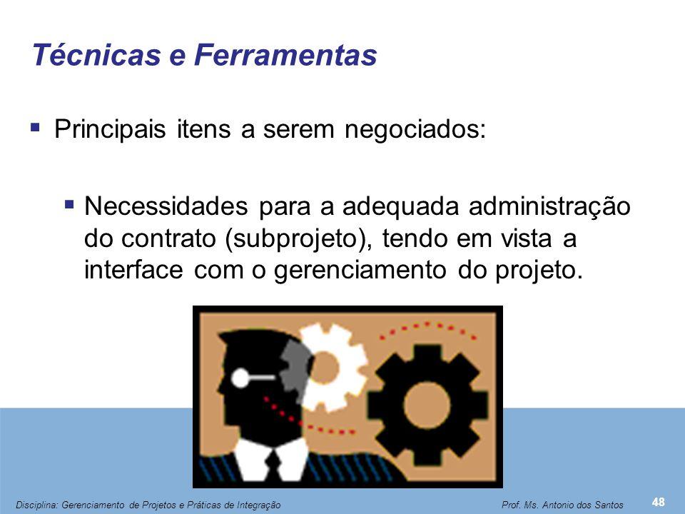 Técnicas e Ferramentas  Principais itens a serem negociados:  Necessidades para a adequada administração do contrato (subprojeto), tendo em vista a