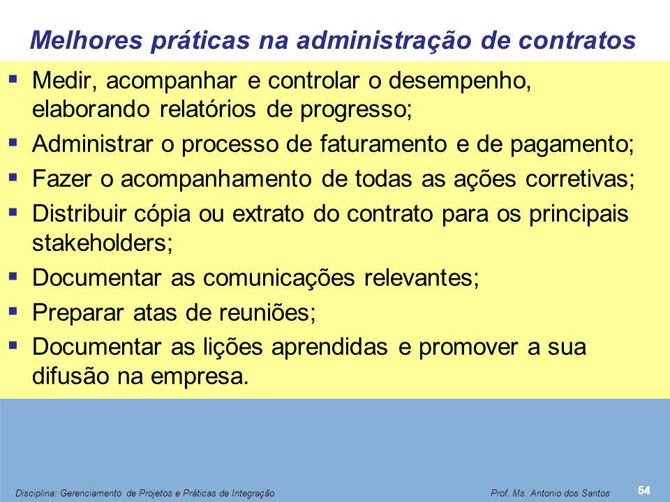 Melhores práticas na administração de contratos  Medir, acompanhar e controlar o desempenho, elaborando relatórios de progresso;  Administrar o proc
