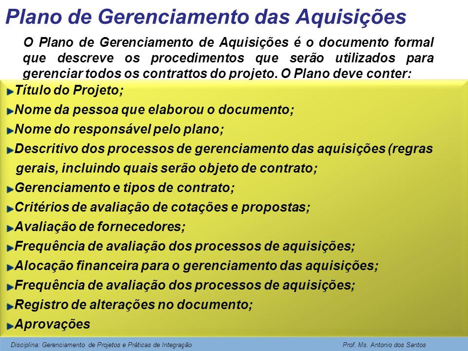 Plano de Gerenciamento das Aquisições O Plano de Gerenciamento de Aquisições é o documento formal que descreve os procedimentos que serão utilizados p