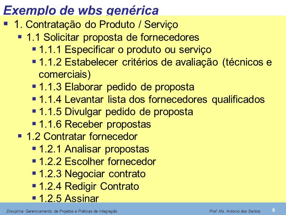 Exemplo de wbs genérica  1. Contratação do Produto / Serviço  1.1 Solicitar proposta de fornecedores  1.1.1 Especificar o produto ou serviço  1.1.