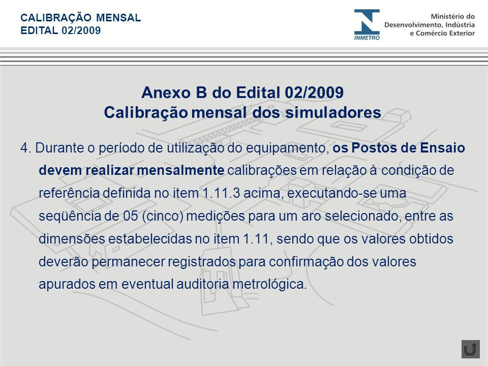 4. Durante o período de utilização do equipamento, os Postos de Ensaio devem realizar mensalmente calibrações em relação à condição de referência defi