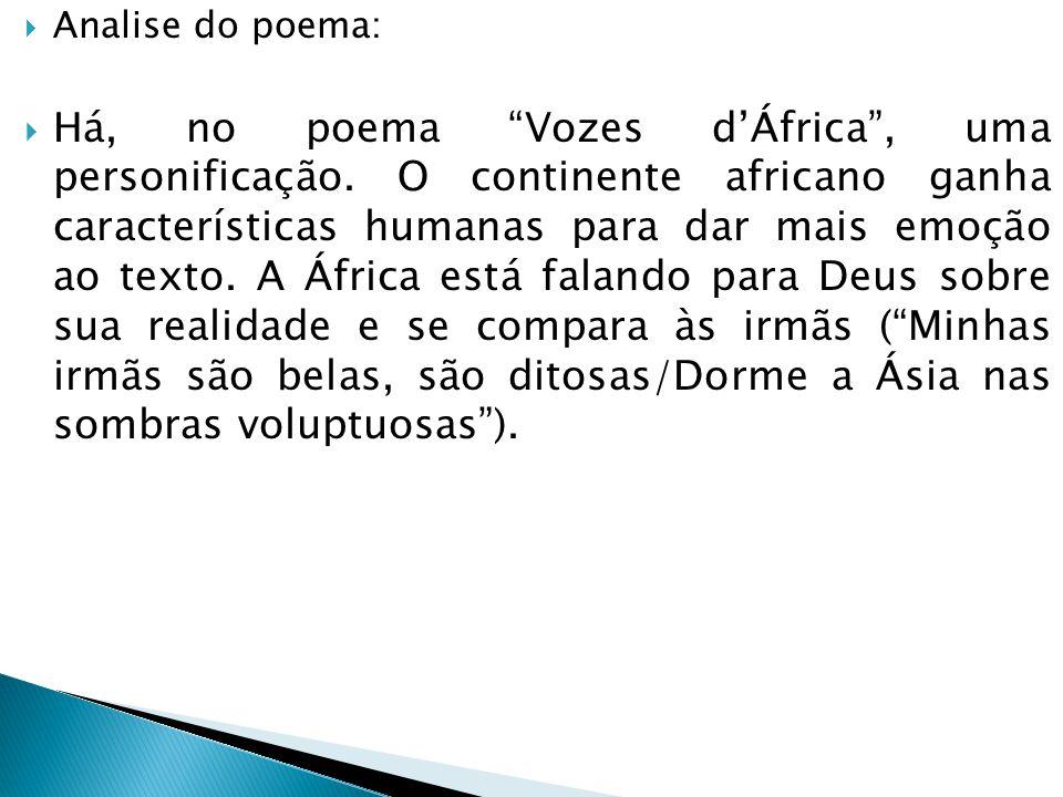  Vozes da África : 1ª parte  Deus! ó Deus! onde estás que não respondes? Em que mundo, em qu'estrela tu t'escondes Embuçado nos céus? Há dois mil an
