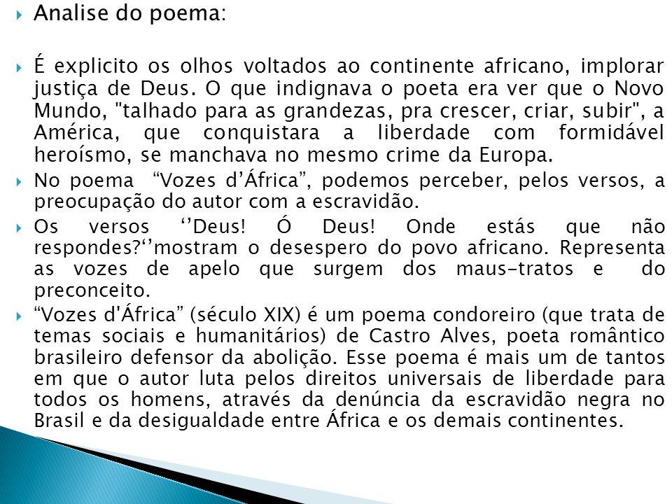 """ Analise do poema:  Há, no poema """"Vozes d'África"""", uma personificação. O continente africano ganha características humanas para dar mais emoção ao t"""