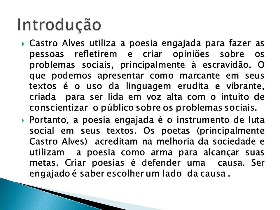  Castro Alves utiliza a poesia engajada para fazer as pessoas refletirem e criar opiniões sobre os problemas sociais, principalmente à escravidão.