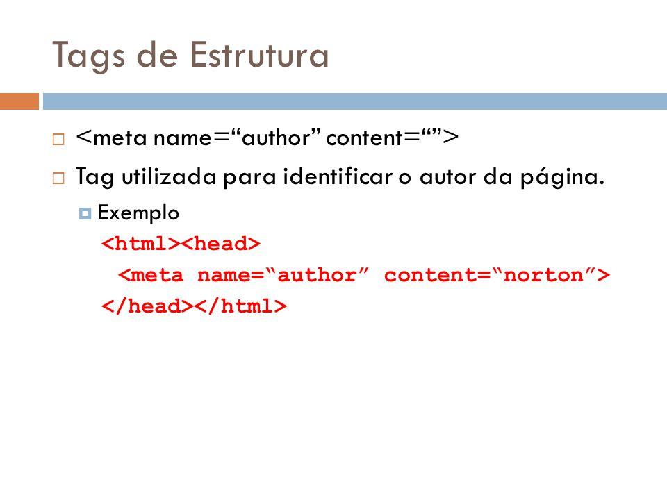 Tags de Estrutura   Tag utilizada para identificar o autor da página.  Exemplo