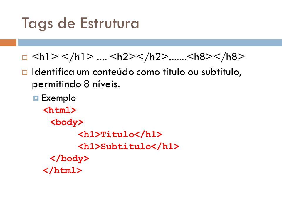 Tags de Estrutura ...........  Identifica um conteúdo como titulo ou subtítulo, permitindo 8 níveis.  Exemplo Titulo Subtitulo