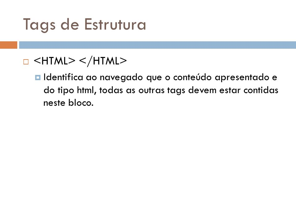 Tags de Estrutura   Identifica ao navegado que o conteúdo apresentado e do tipo html, todas as outras tags devem estar contidas neste bloco.
