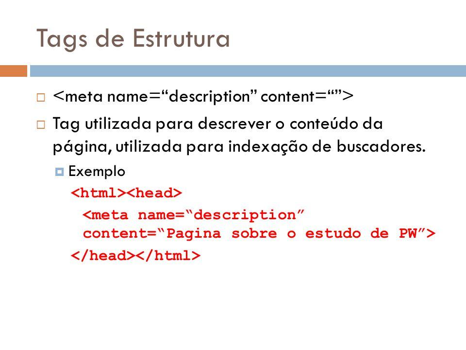 Tags de Estrutura   Tag utilizada para descrever o conteúdo da página, utilizada para indexação de buscadores.  Exemplo