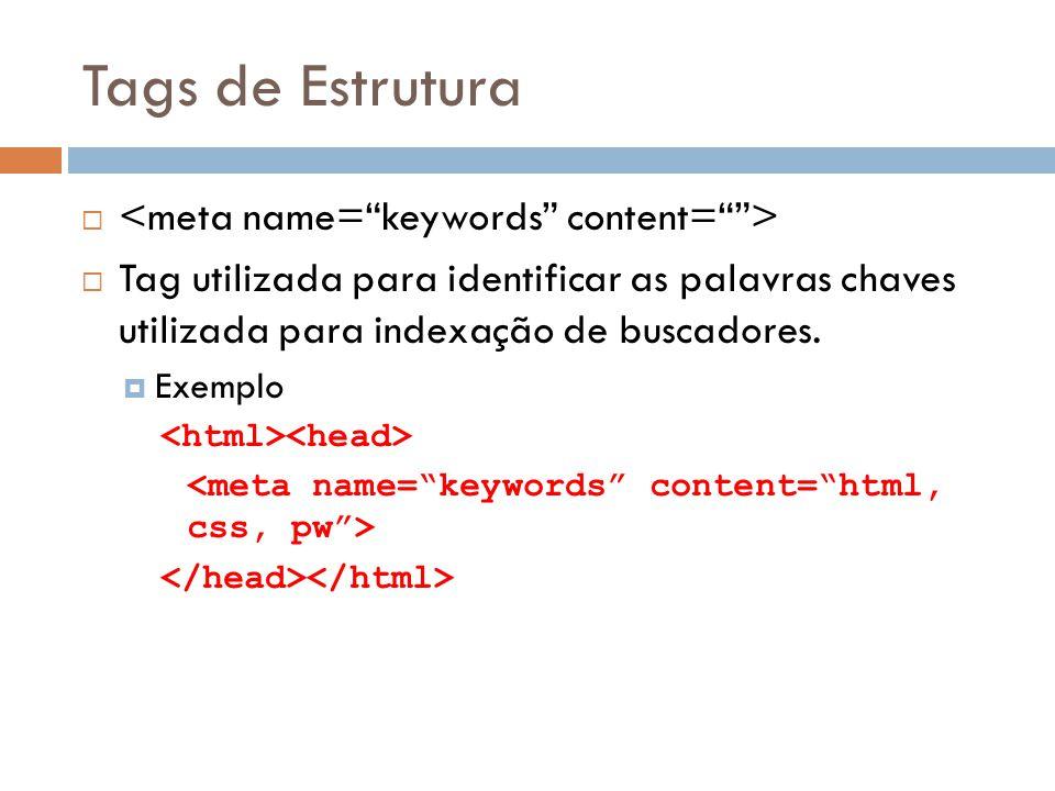 Tags de Estrutura   Tag utilizada para identificar as palavras chaves utilizada para indexação de buscadores.  Exemplo