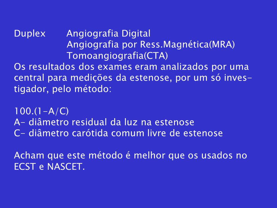 Duplex Angiografia Digital Angiografia por Ress.Magnética(MRA) Tomoangiografia(CTA) Os resultados dos exames eram analizados por uma central para medi