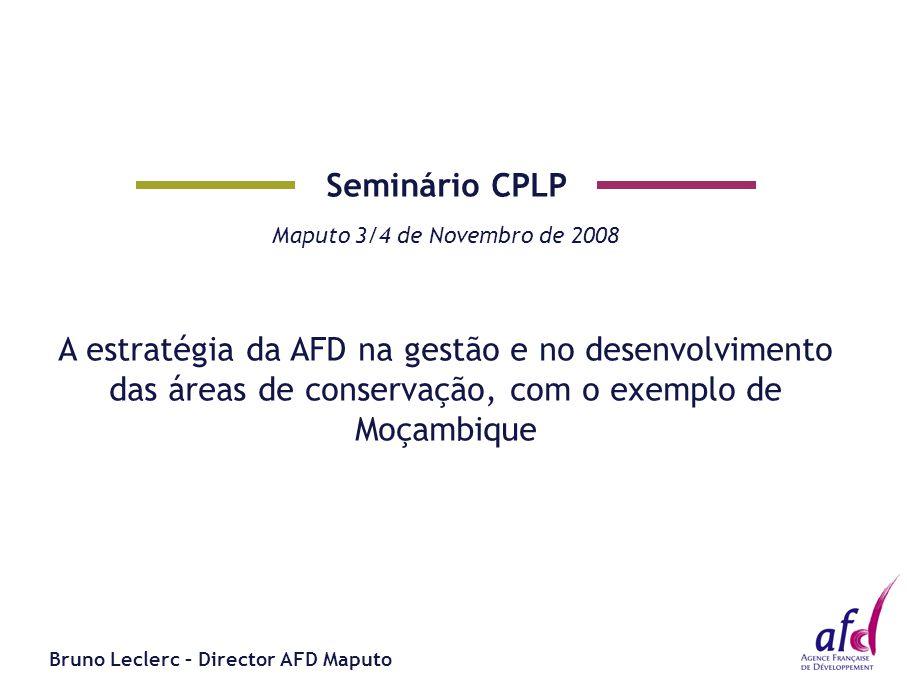 Seminário CPLP Maputo 3/4 de Novembro de 2008 A estratégia da AFD na gestão e no desenvolvimento das áreas de conservação, com o exemplo de Moçambique Bruno Leclerc – Director AFD Maputo