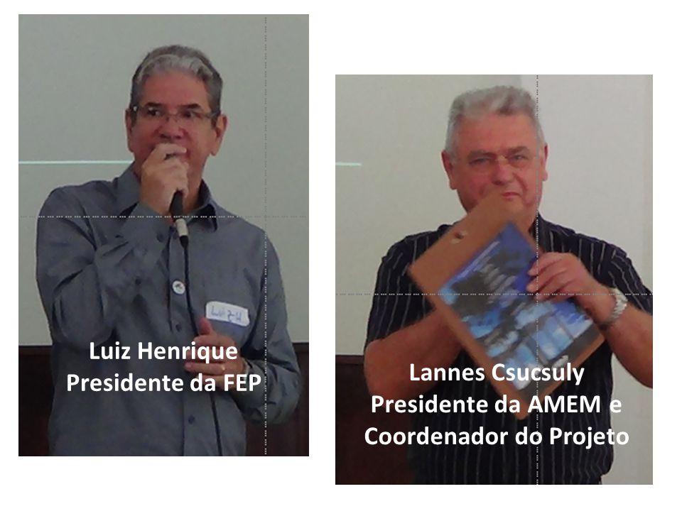 Luiz Henrique Presidente da FEP Lannes Csucsuly Presidente da AMEM e Coordenador do Projeto