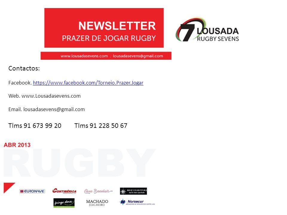 Contactos: Facebook. https://www.facebook.com/Torneio.Prazer.Jogarhttps://www.facebook.com/Torneio.Prazer.Jogar Web. www.Lousadasevens.com Email. lous
