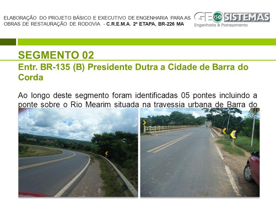 SEGMENTO 02 Entr. BR-135 (B) Presidente Dutra a Cidade de Barra do Corda Ao longo deste segmento foram identificadas 05 pontes incluindo a ponte sobre