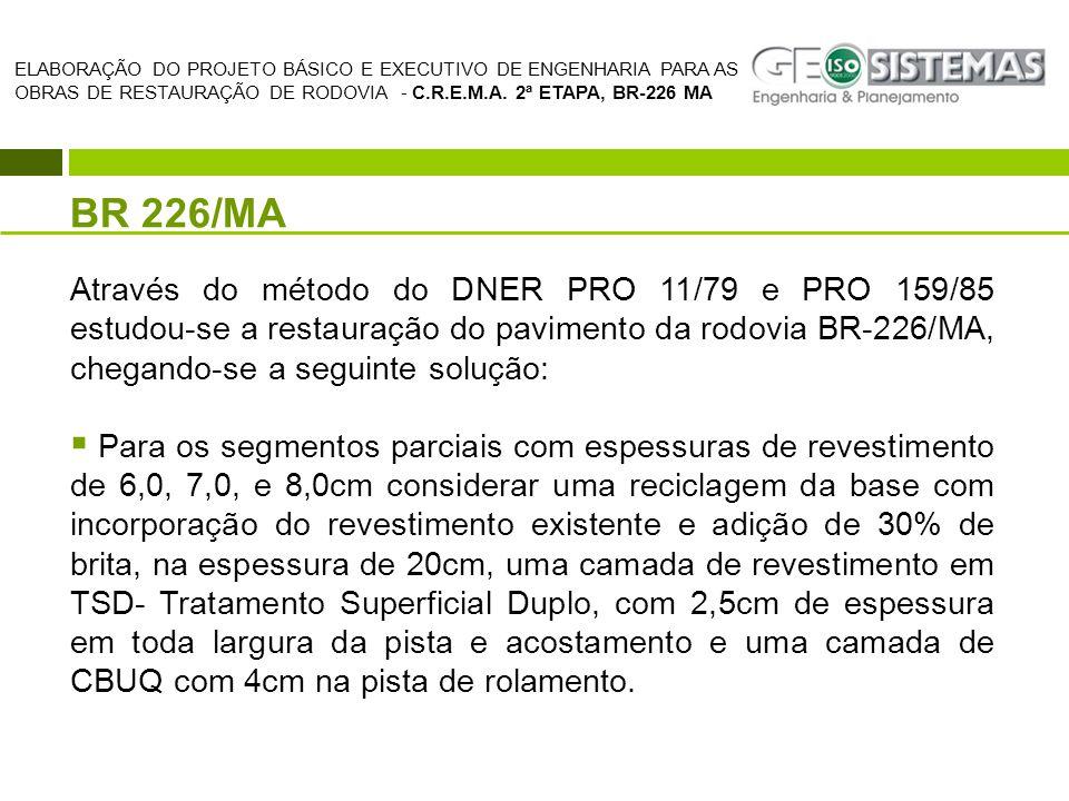 BR 226/MA Através do método do DNER PRO 11/79 e PRO 159/85 estudou-se a restauração do pavimento da rodovia BR-226/MA, chegando-se a seguinte solução: