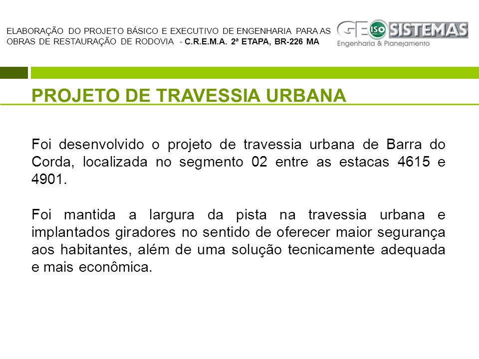 PROJETO DE TRAVESSIA URBANA Foi desenvolvido o projeto de travessia urbana de Barra do Corda, localizada no segmento 02 entre as estacas 4615 e 4901.