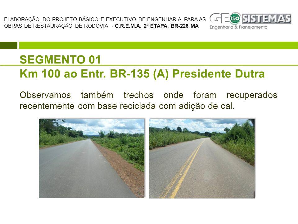 SEGMENTO 01 Km 100 ao Entr. BR-135 (A) Presidente Dutra Observamos também trechos onde foram recuperados recentemente com base reciclada com adição de
