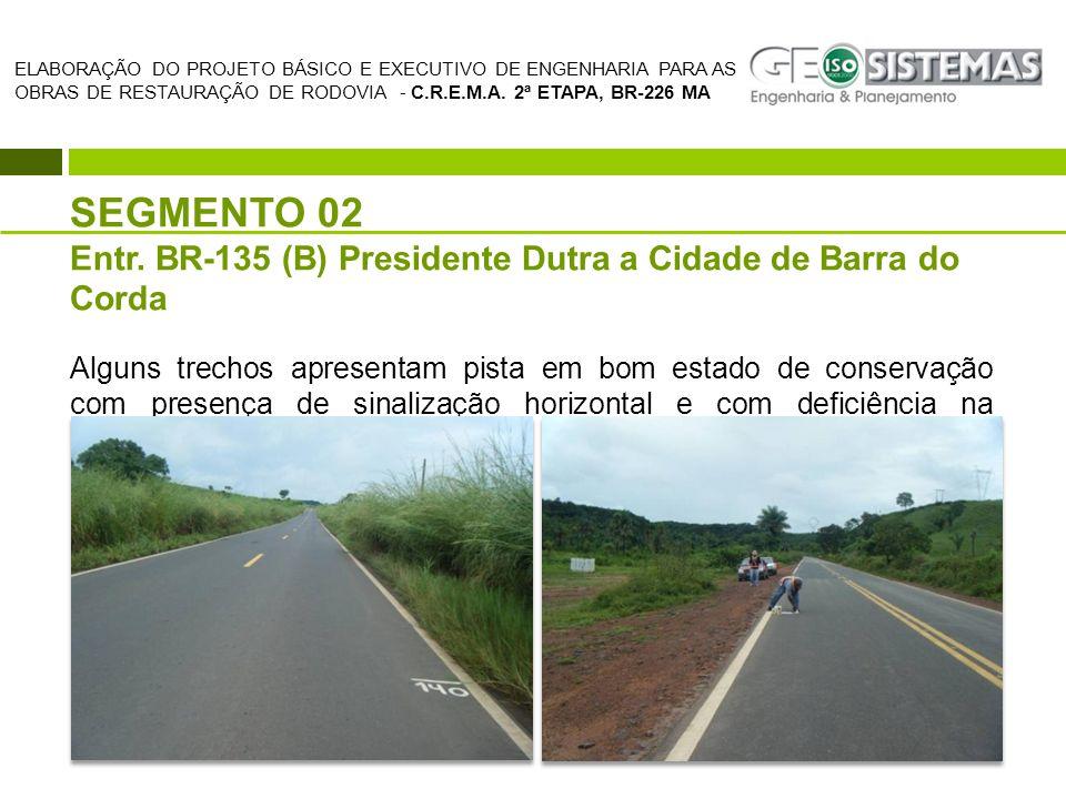 SEGMENTO 02 Entr. BR-135 (B) Presidente Dutra a Cidade de Barra do Corda Alguns trechos apresentam pista em bom estado de conservação com presença de