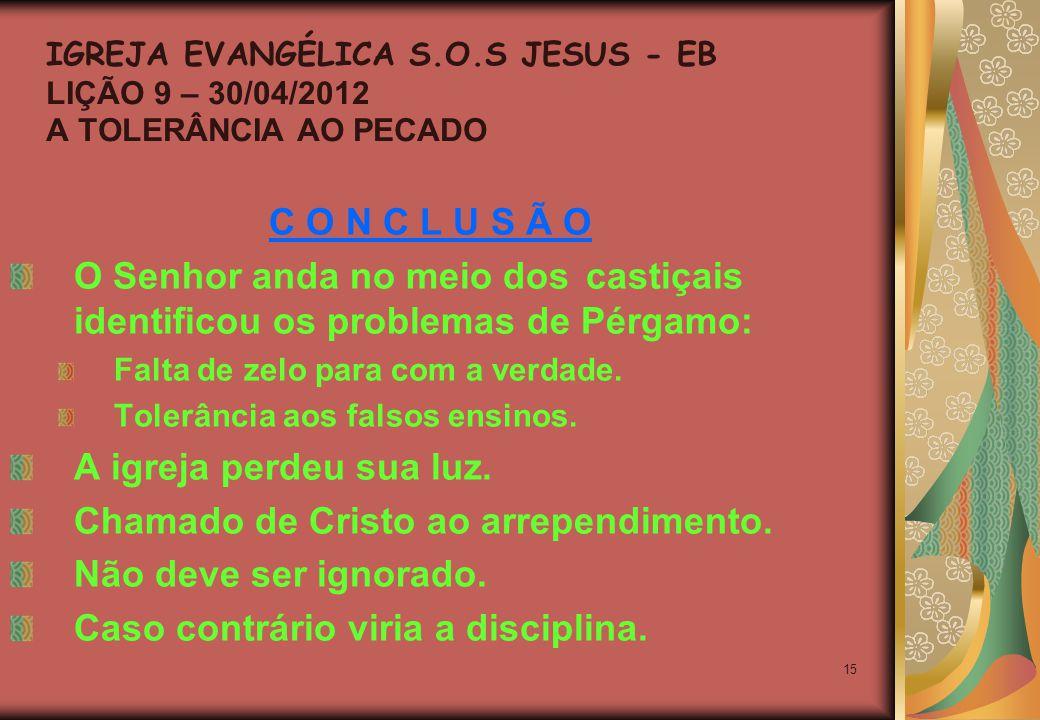 15 C O N C L U S Ã O O Senhor anda no meio dos castiçais identificou os problemas de Pérgamo: Falta de zelo para com a verdade.