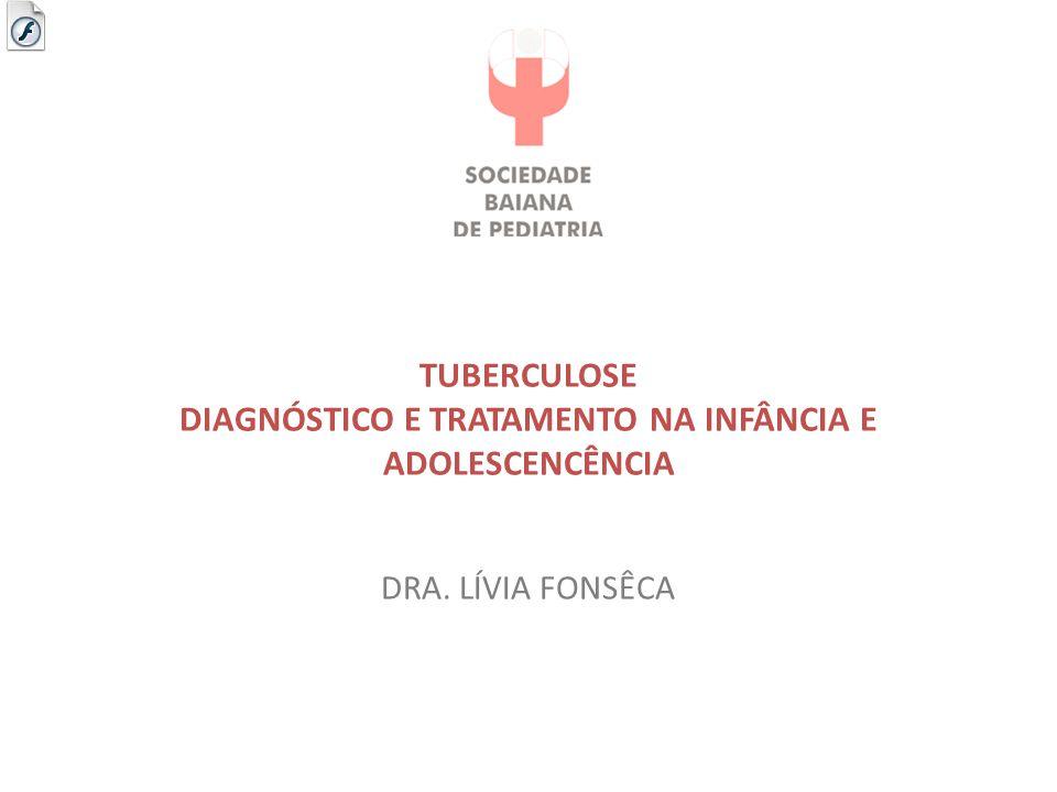 TUBERCULOSE DIAGNÓSTICO E TRATAMENTO NA INFÂNCIA E ADOLESCENCÊNCIA DRA. LÍVIA FONSÊCA