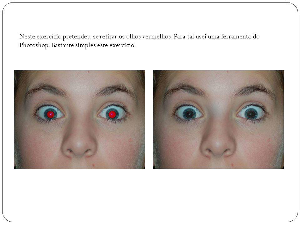 Neste exercício pretendeu-se retirar os olhos vermelhos. Para tal usei uma ferramenta do Photoshop. Bastante simples este exercício.