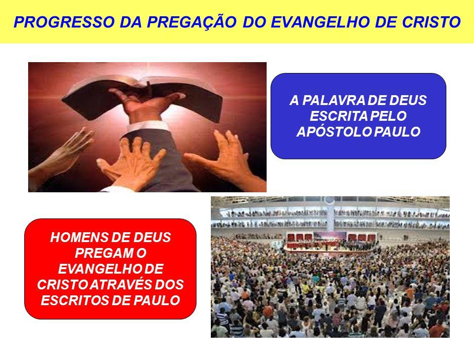 PROGRESSO DA PREGAÇÃO DO EVANGELHO DE CRISTO A PALAVRA DE DEUS ESCRITA PELO APÓSTOLO PAULO HOMENS DE DEUS PREGAM O EVANGELHO DE CRISTO ATRAVÉS DOS ESC