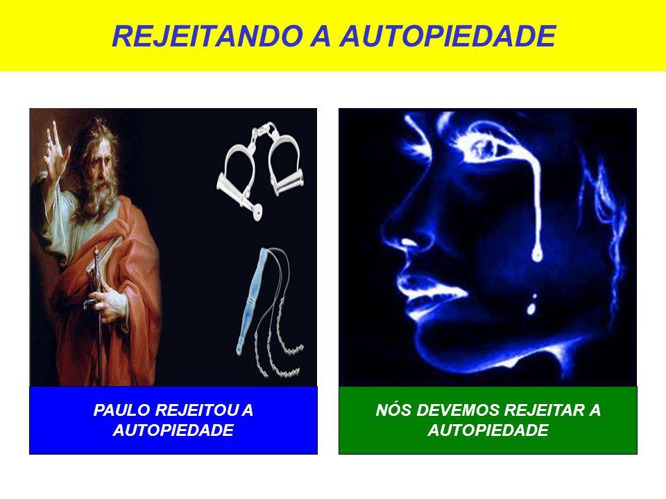 REJEITANDO A AUTOPIEDADE PAULO REJEITOU A AUTOPIEDADE NÓS DEVEMOS REJEITAR A AUTOPIEDADE