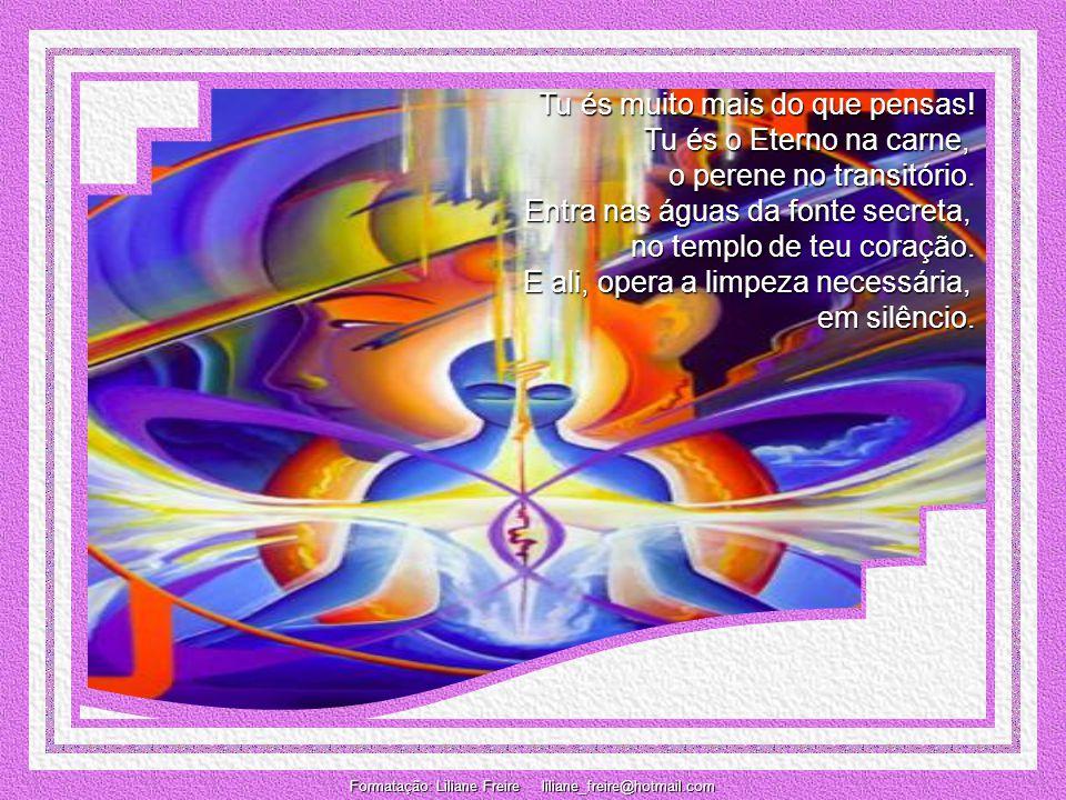 Tu és muito mais do que pensas.Tu és o Eterno na carne, o perene no transitório.