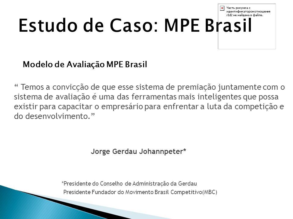 """Estudo de Caso: MPE Brasil Modelo de Avaliação MPE Brasil """" Temos a convicção de que esse sistema de premiação juntamente com o sistema de avaliação é"""