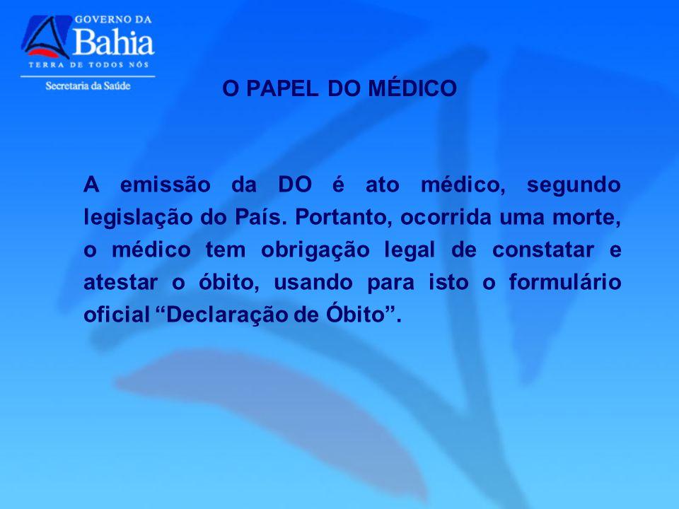 A emissão da DO é ato médico, segundo legislação do País. Portanto, ocorrida uma morte, o médico tem obrigação legal de constatar e atestar o óbito, u