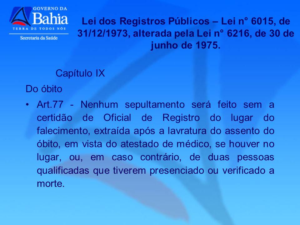 Capítulo IX Do óbito Art.77 - Nenhum sepultamento será feito sem a certidão de Oficial de Registro do lugar do falecimento, extraída após a lavratura