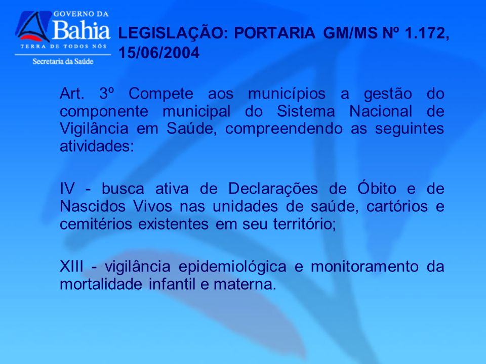 Art. 3º Compete aos municípios a gestão do componente municipal do Sistema Nacional de Vigilância em Saúde, compreendendo as seguintes atividades: IV