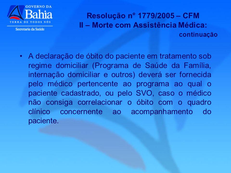 Resolução n° 1779/2005 – CFM II – Morte com Assistência Médica: continuação A declaração de óbito do paciente em tratamento sob regime domiciliar (Pro