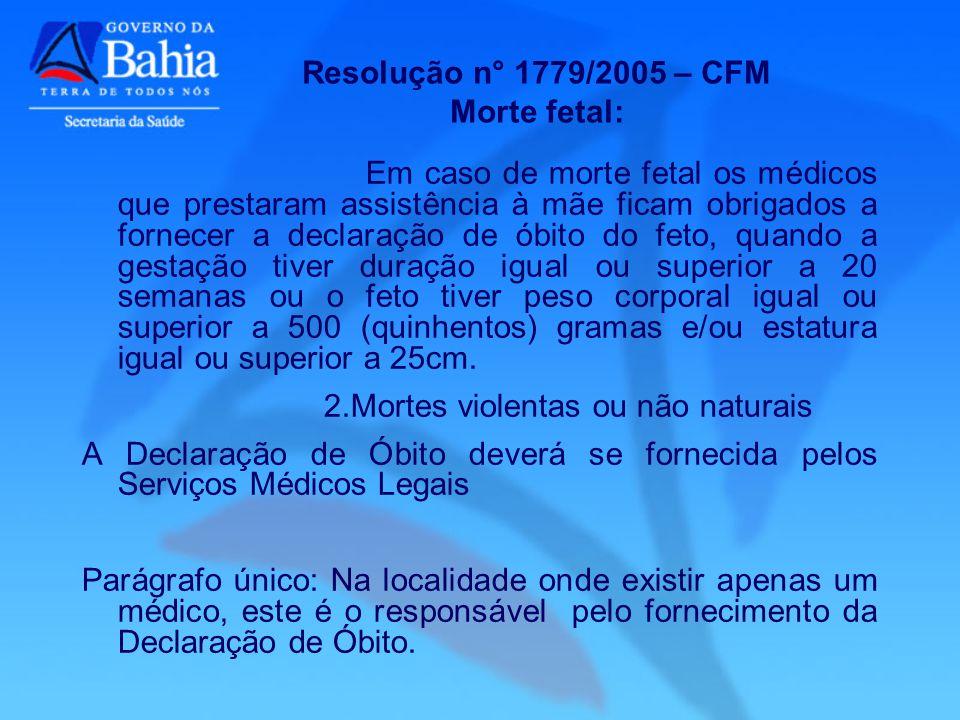 Resolução n° 1779/2005 – CFM Morte fetal: Em caso de morte fetal os médicos que prestaram assistência à mãe ficam obrigados a fornecer a declaração de