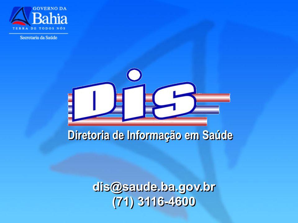 Diretoria de Informação em Saúde dis@saude.ba.gov.br (71) 3116-4600 dis@saude.ba.gov.br (71) 3116-4600