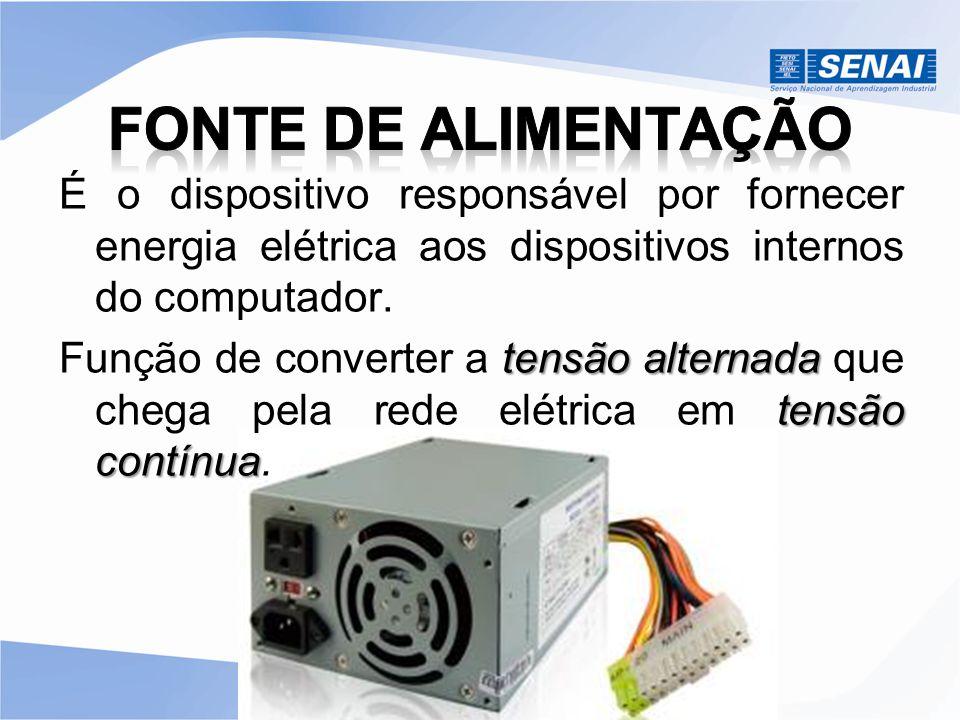 É o dispositivo responsável por fornecer energia elétrica aos dispositivos internos do computador. tensão alternada tensão contínua Função de converte