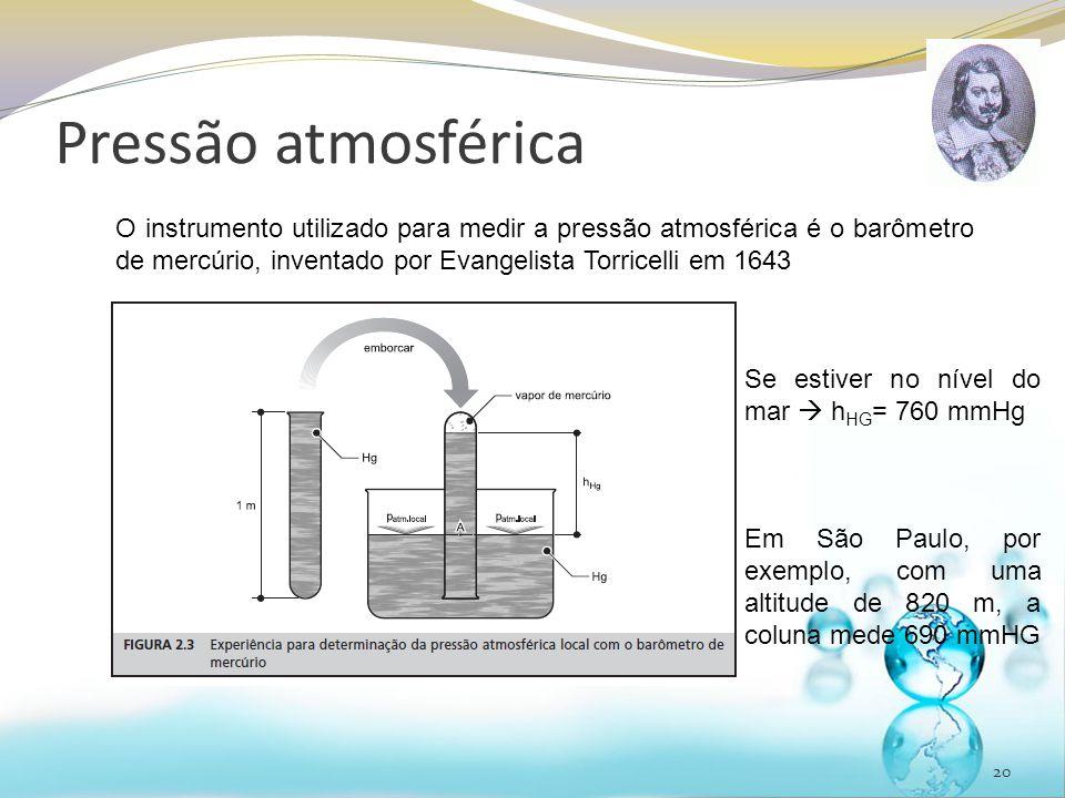 Pressão atmosférica 20 O instrumento utilizado para medir a pressão atmosférica é o barômetro de mercúrio, inventado por Evangelista Torricelli em 164