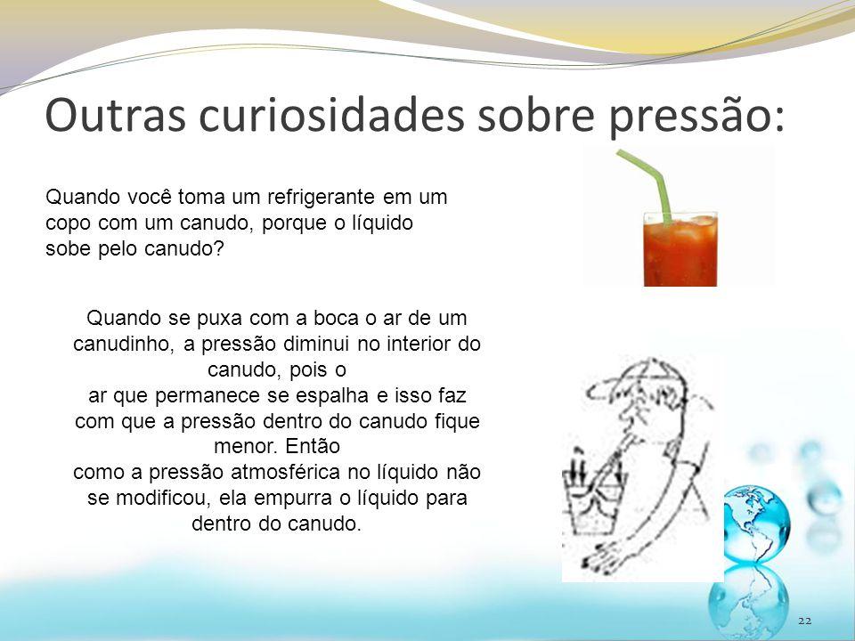 Outras curiosidades sobre pressão: 22 Quando você toma um refrigerante em um copo com um canudo, porque o líquido sobe pelo canudo? Quando se puxa com