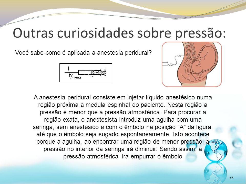 26 Outras curiosidades sobre pressão: Você sabe como é aplicada a anestesia peridural? A anestesia peridural consiste em injetar líquido anestésico nu