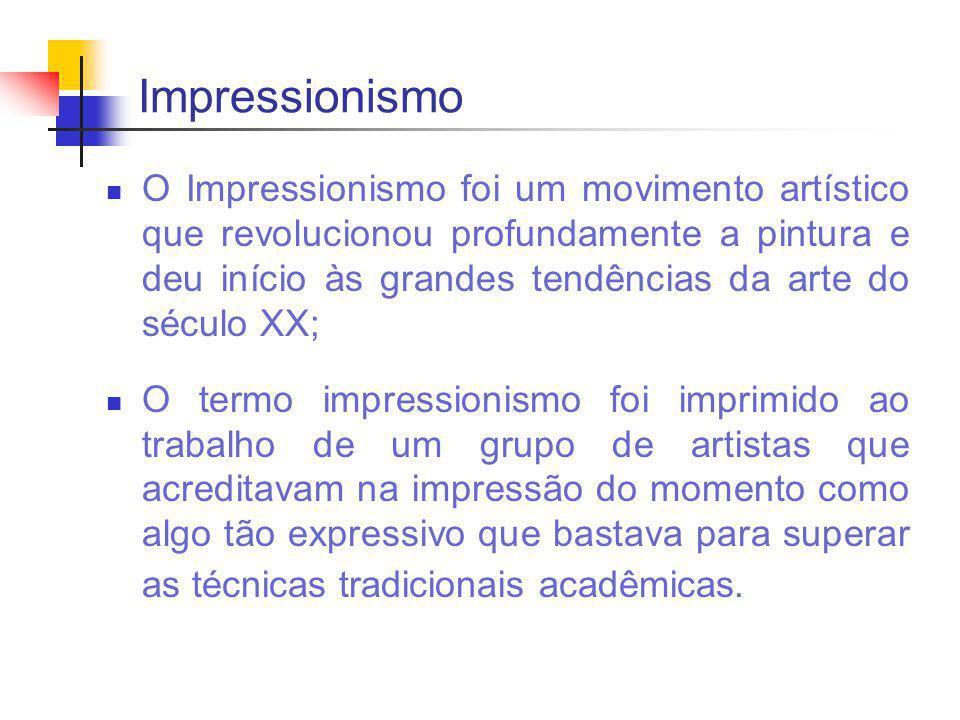 O Impressionismo foi um movimento artístico que revolucionou profundamente a pintura e deu início às grandes tendências da arte do século XX; O termo impressionismo foi imprimido ao trabalho de um grupo de artistas que acreditavam na impressão do momento como algo tão expressivo que bastava para superar as técnicas tradicionais acadêmicas.