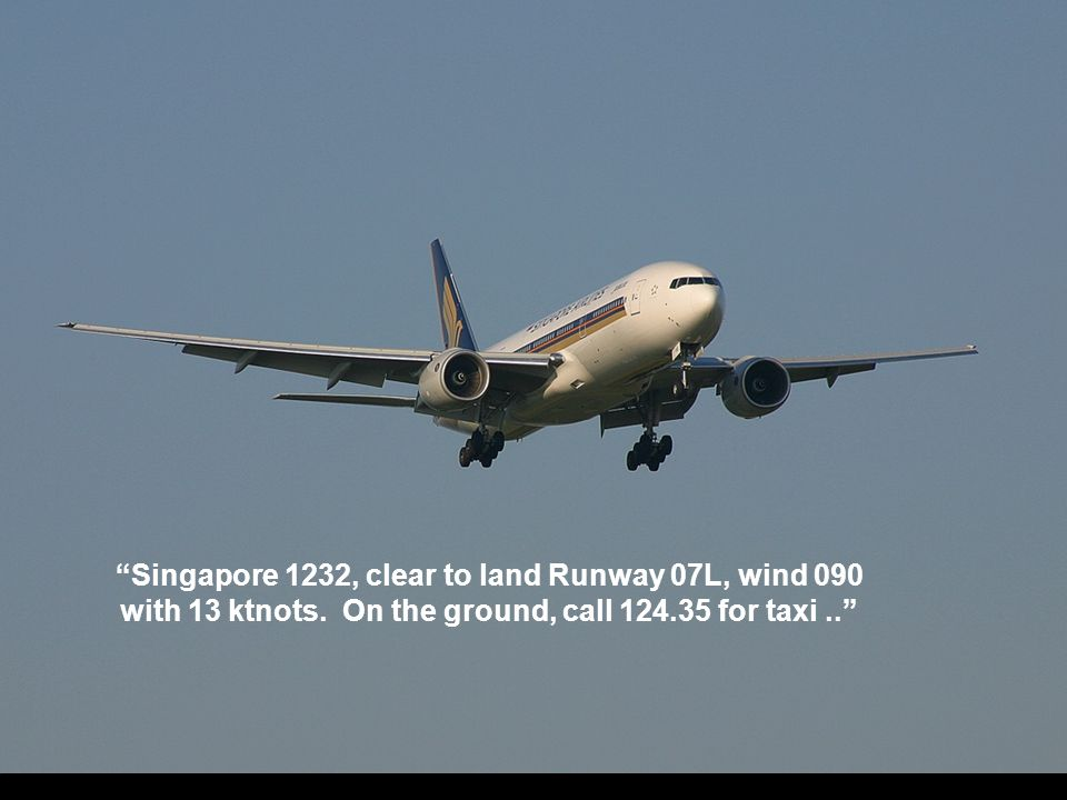 Singapore 1232, clear to land Runway 07L, wind 090 with 13 ktnots.