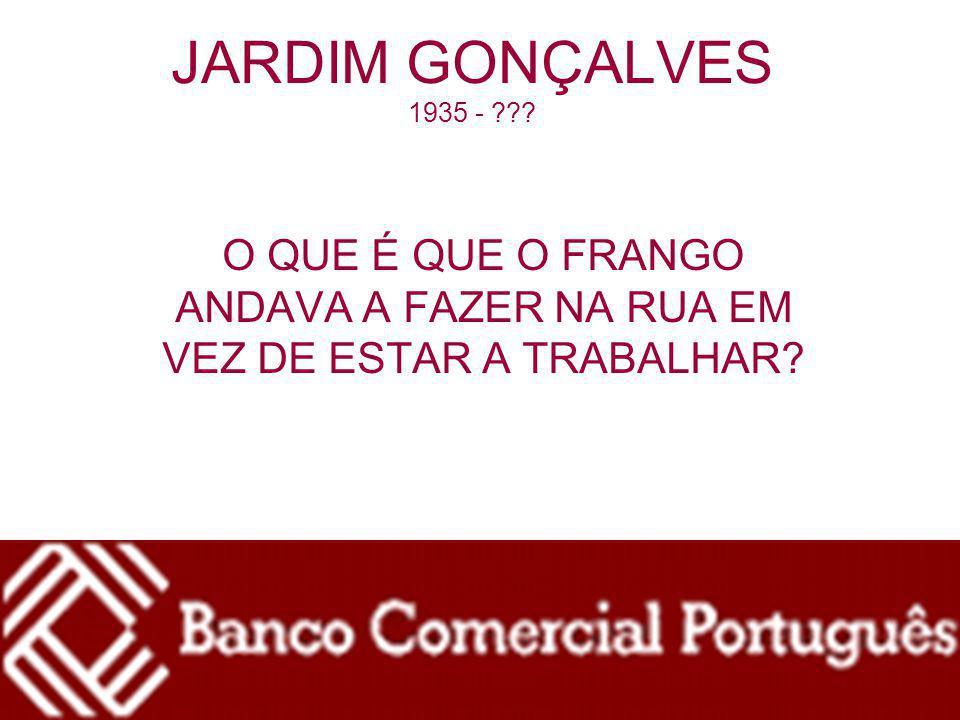 JARDIM GONÇALVES 1935 - O QUE É QUE O FRANGO ANDAVA A FAZER NA RUA EM VEZ DE ESTAR A TRABALHAR
