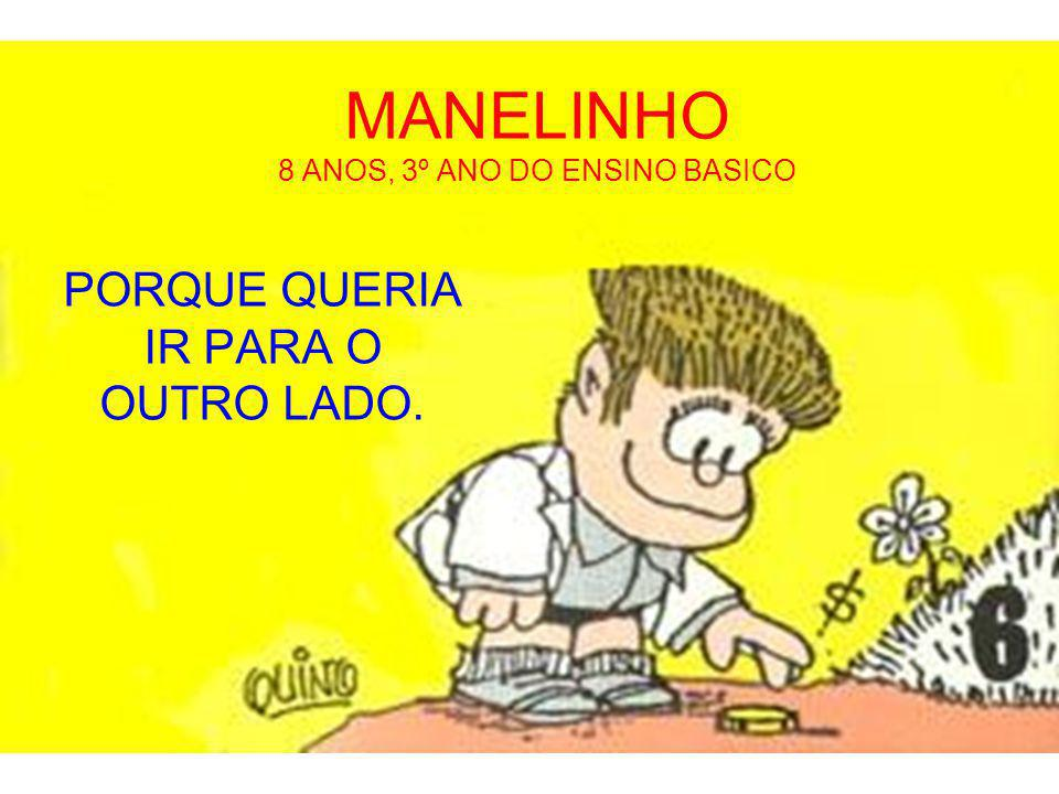 MANELINHO 8 ANOS, 3º ANO DO ENSINO BASICO PORQUE QUERIA IR PARA O OUTRO LADO.